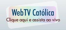 WebTV Católica - Clique aqui e assista ao vivo